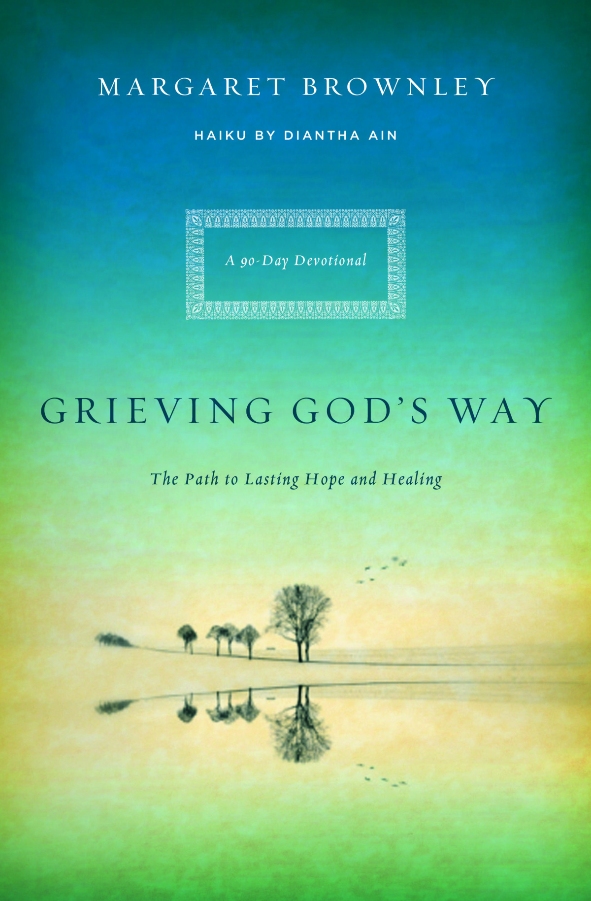 Grieving God's Way: The Lasting Path to Hope and Healing